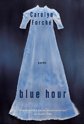 Blue Hour By Forche, Carolyn