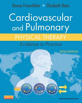 Cardiovascular and Pulmonary Physical Therapy By Frownfelter, Donna/ Dean, Elizabeth